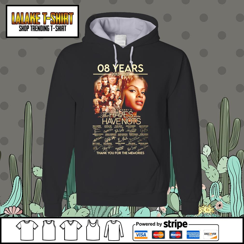 08 years 2013 2021 Tyler Perry's The Haves and the Have Nots thank you for the memories Hoodie