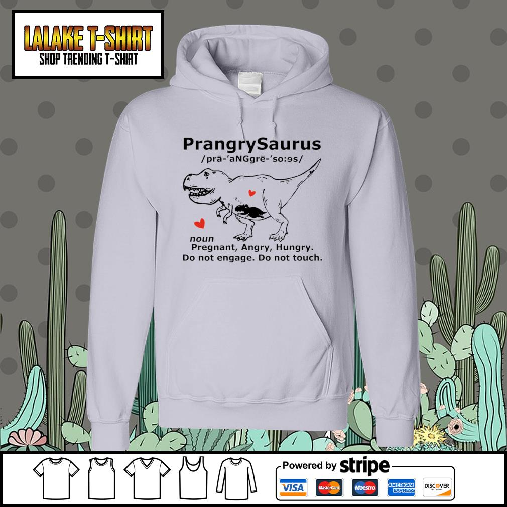 Prangrysaurus pregrant angry hungry do not engage do not touch Hoodie