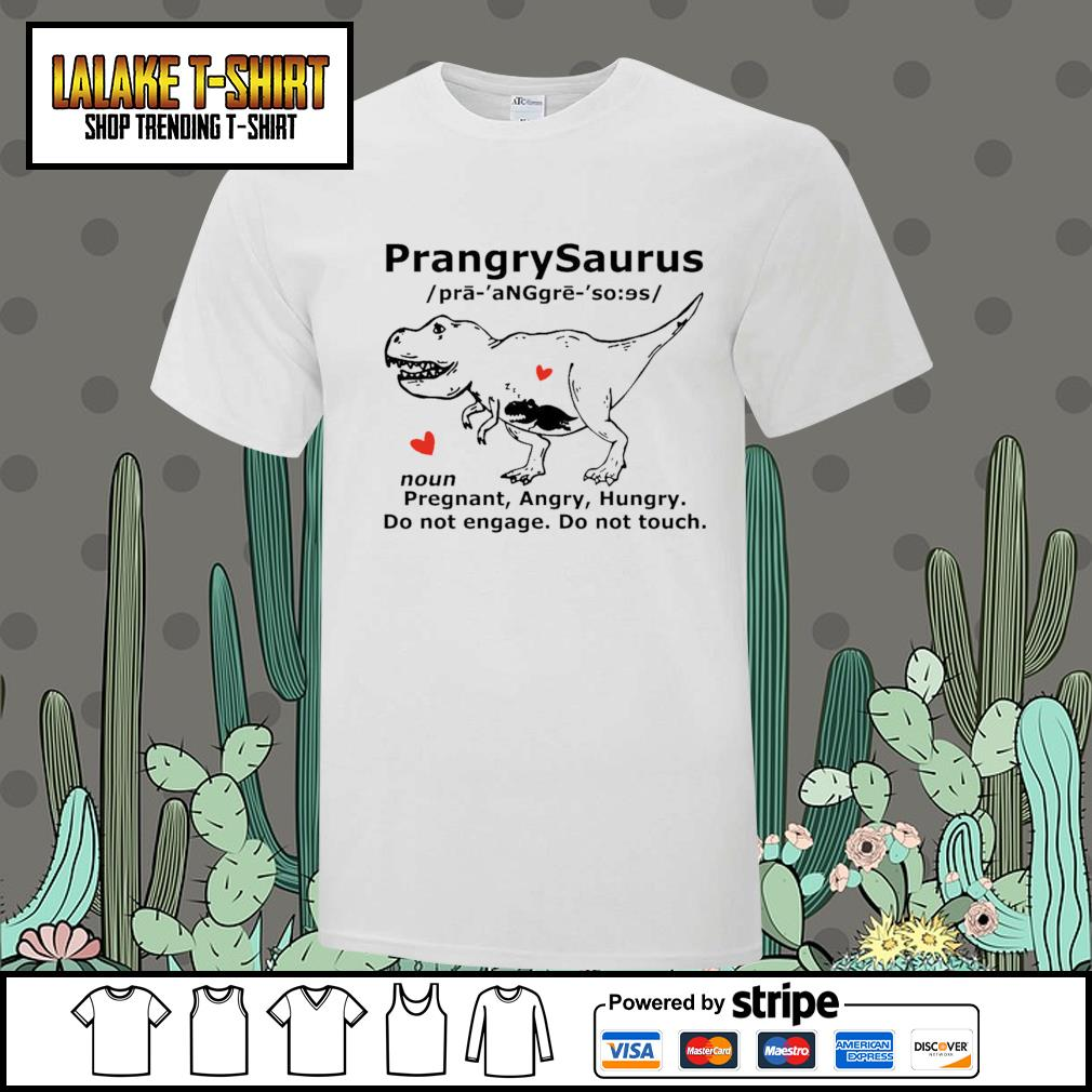 Prangrysaurus pregrant angry hungry do not engage do not touch shirt