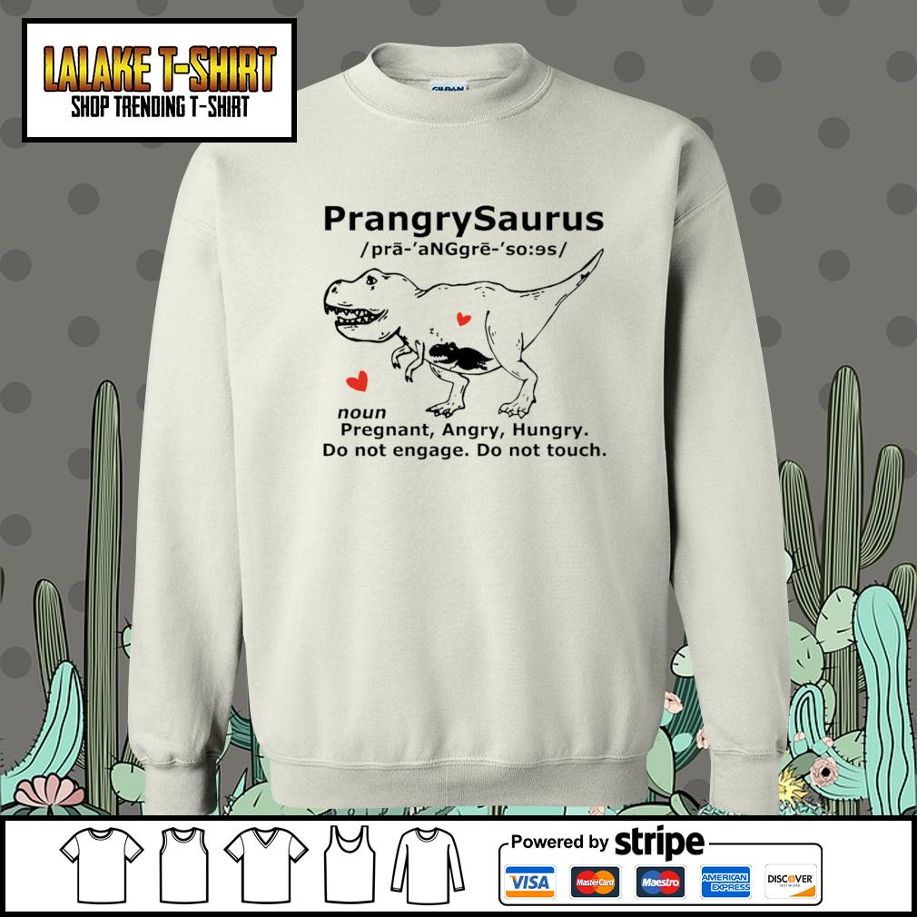 Prangrysaurus pregrant angry hungry do not engage do not touch Sweater