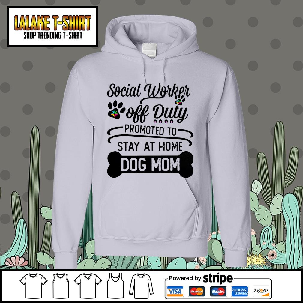 Social worker off duty promoted to stay at home dog mom Hoodie