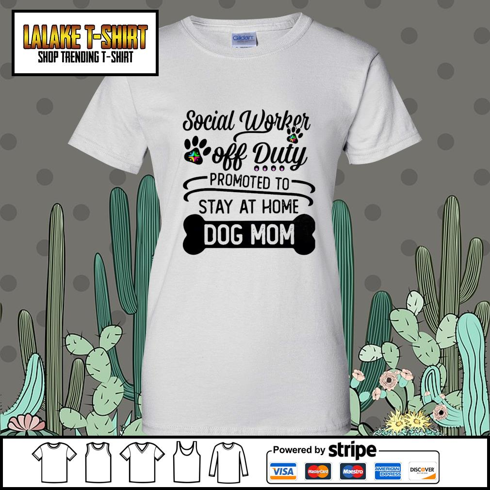 Social worker off duty promoted to stay at home dog mom Ladies-Tee