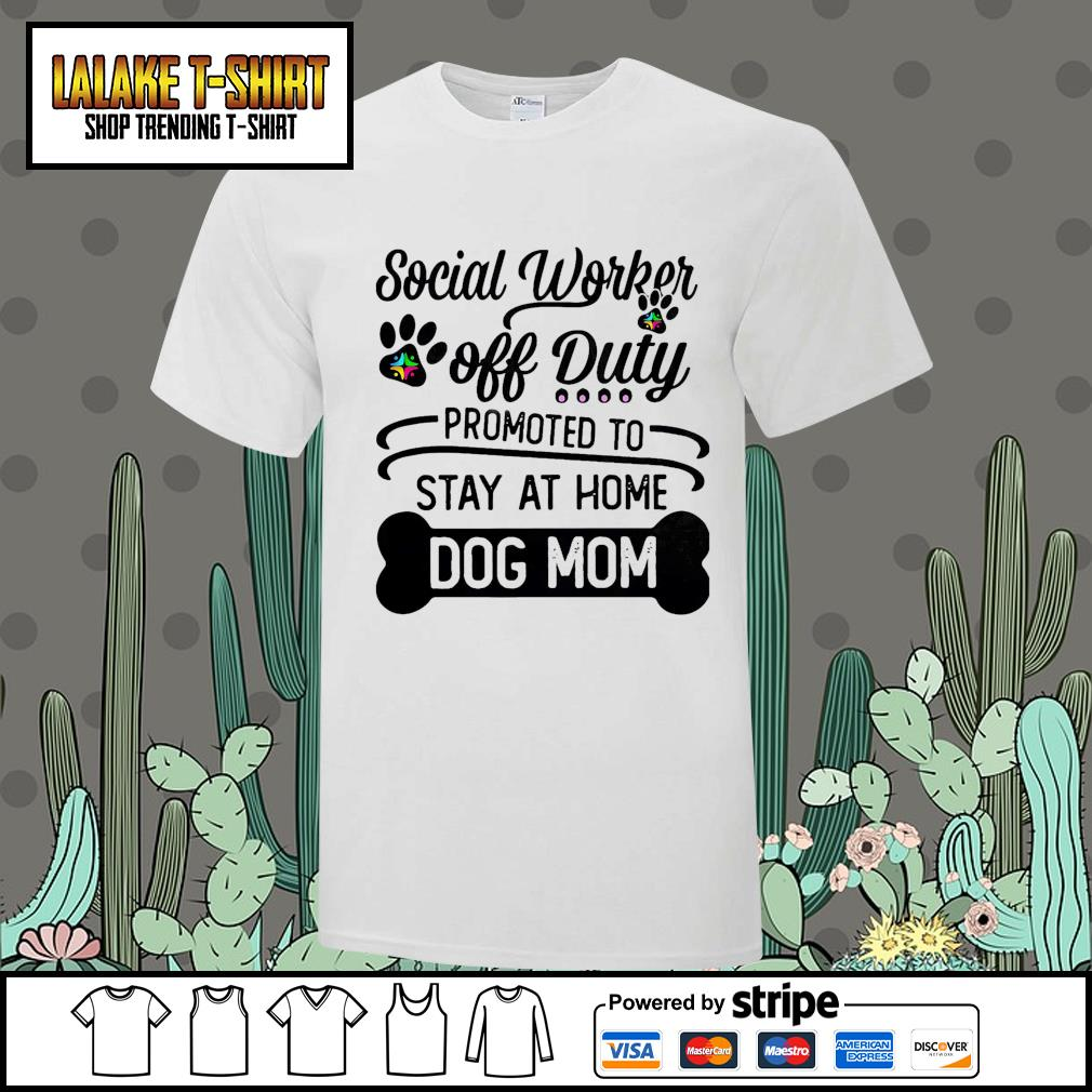 Social worker off duty promoted to stay at home dog mom shirt