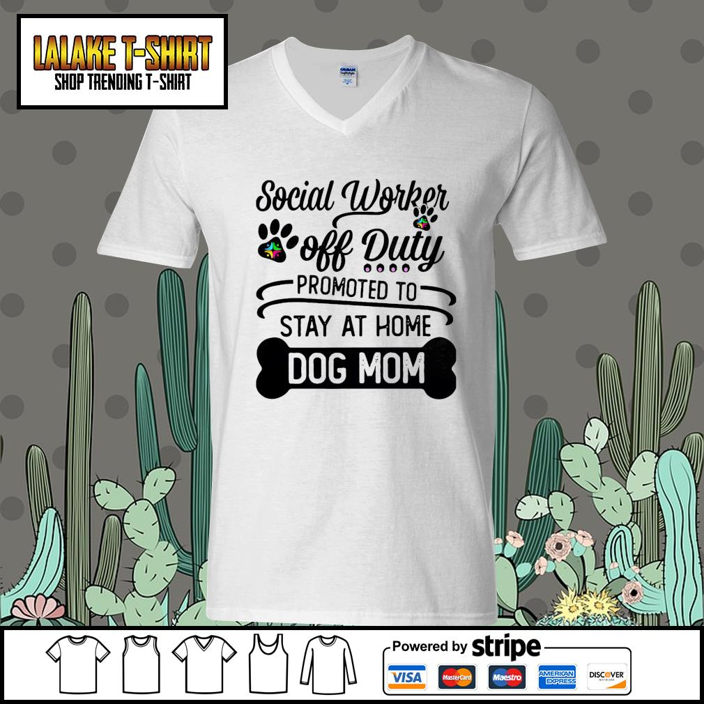 Social worker off duty promoted to stay at home dog mom V-neck-T-shirt