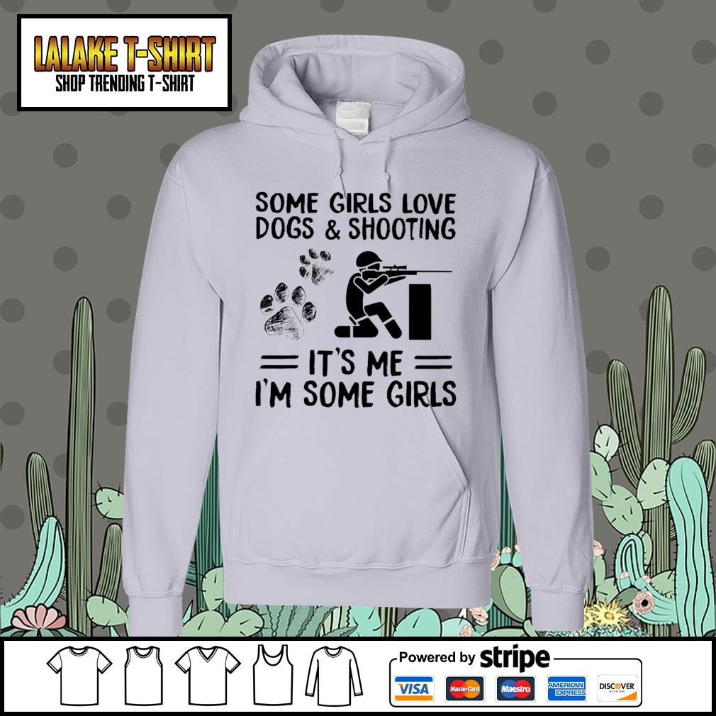 Some girls love dogs and shooting it's me I'm some girls Hoodie