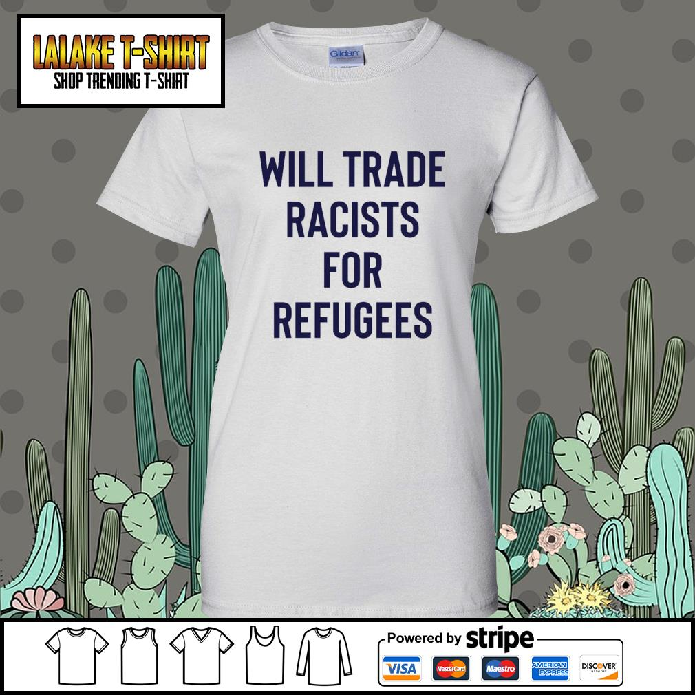 Will trade racists for refugees Ladies-Tee