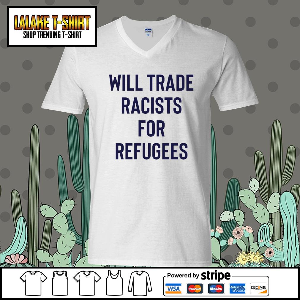 Will trade racists for refugees V-neck-T-shirt