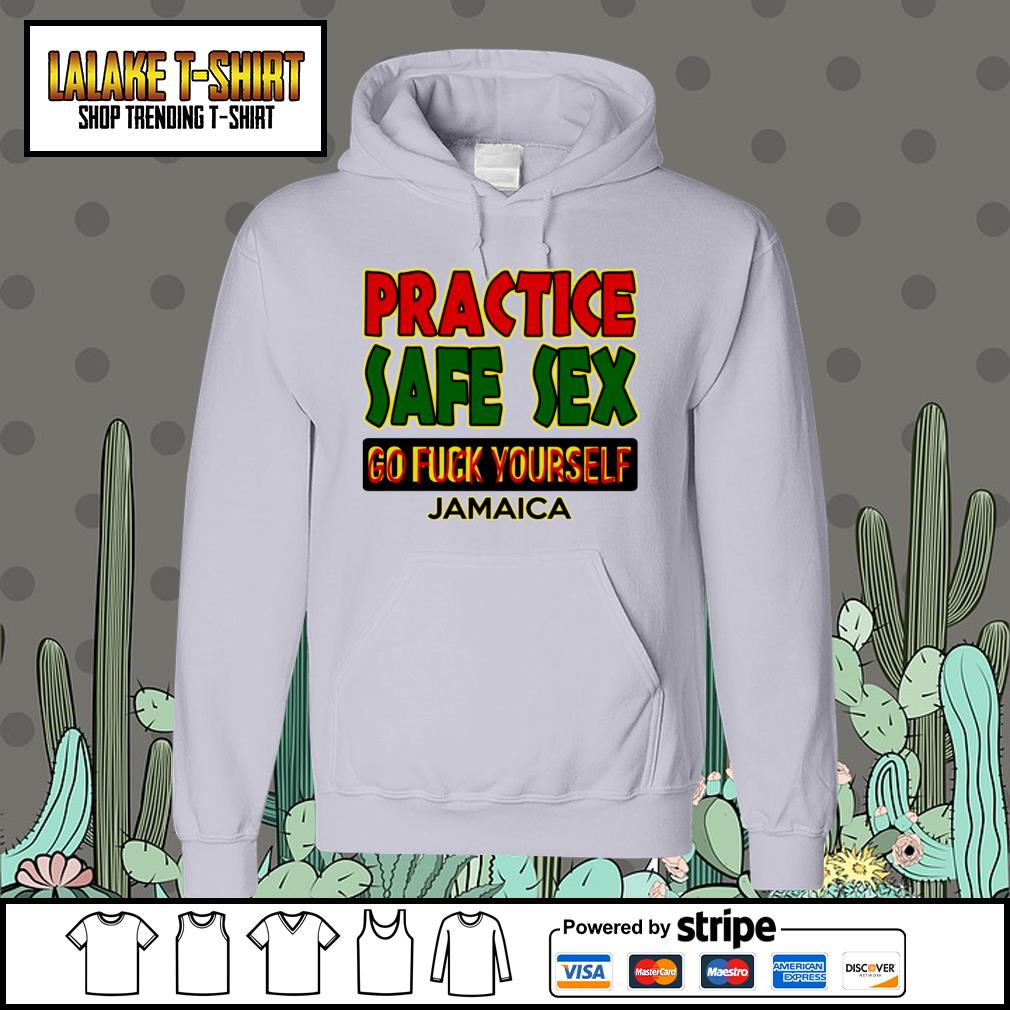 Practice safe sex go fuck yourself Hoodie