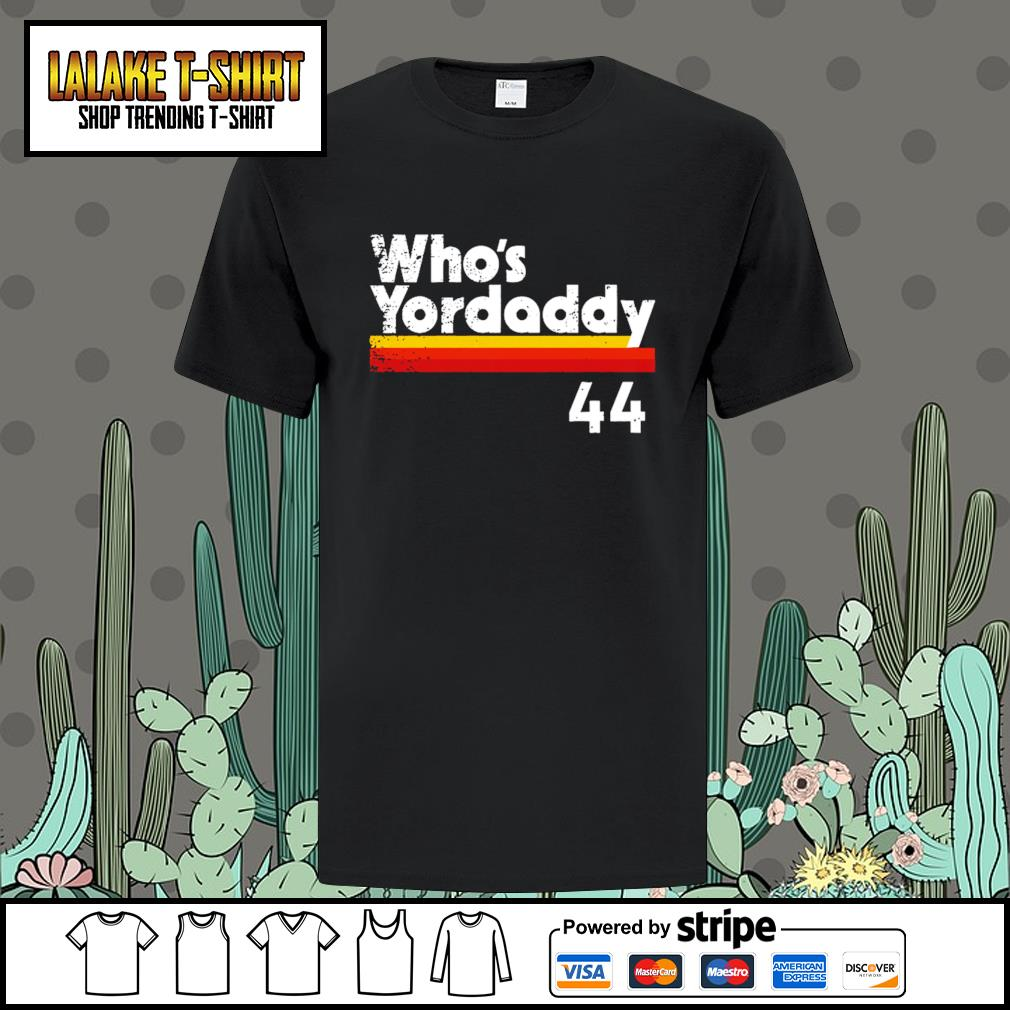 Yordan alvarez who's yordaddy shirt