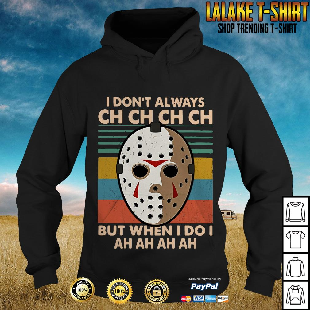 Jason Voorhees I Don't Always Ch Ch Ch Ch But When I Do I Hoodie