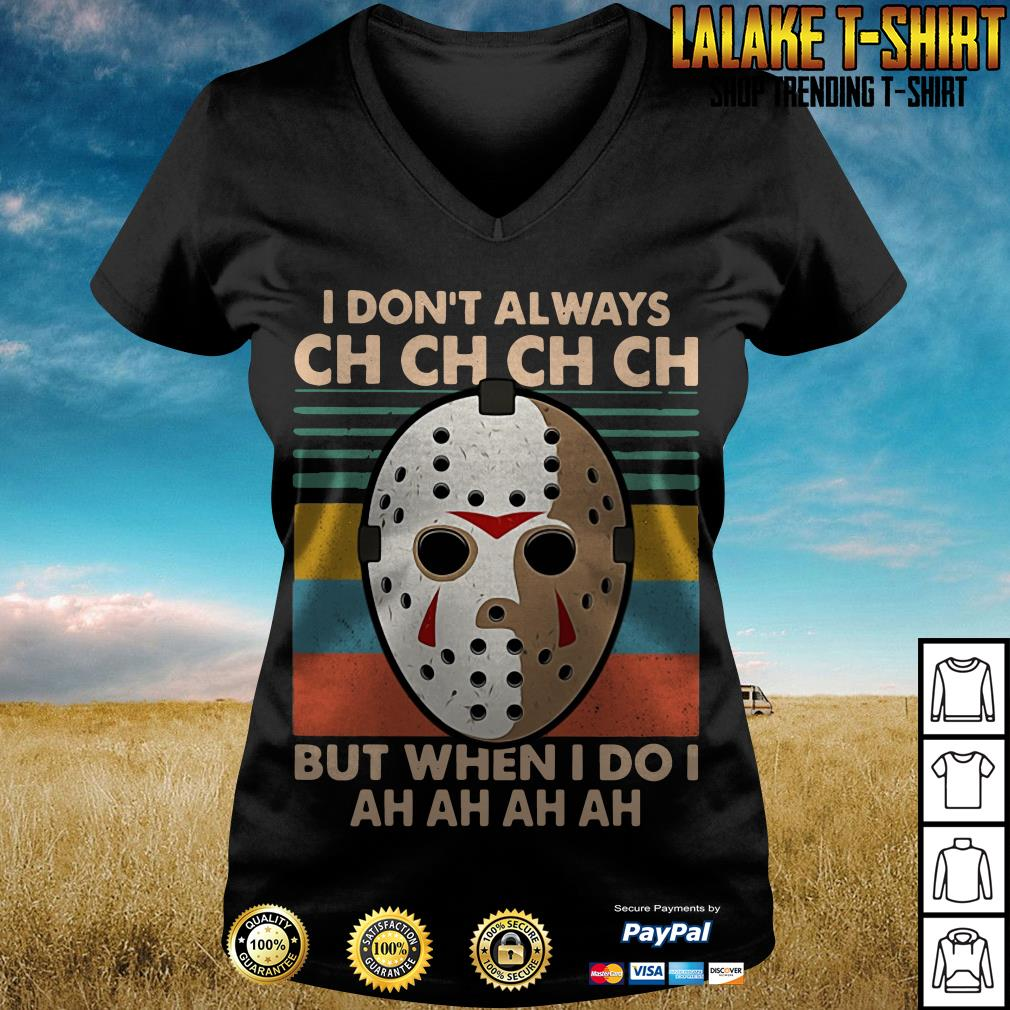 Jason Voorhees I Don't Always Ch Ch Ch Ch But When I Do I shirt