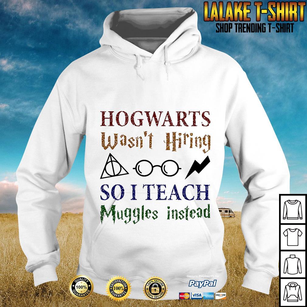LGBT Hogwarts Wasn't Hiring So I Teach Muggles Harry Potter Teacher Hoodie