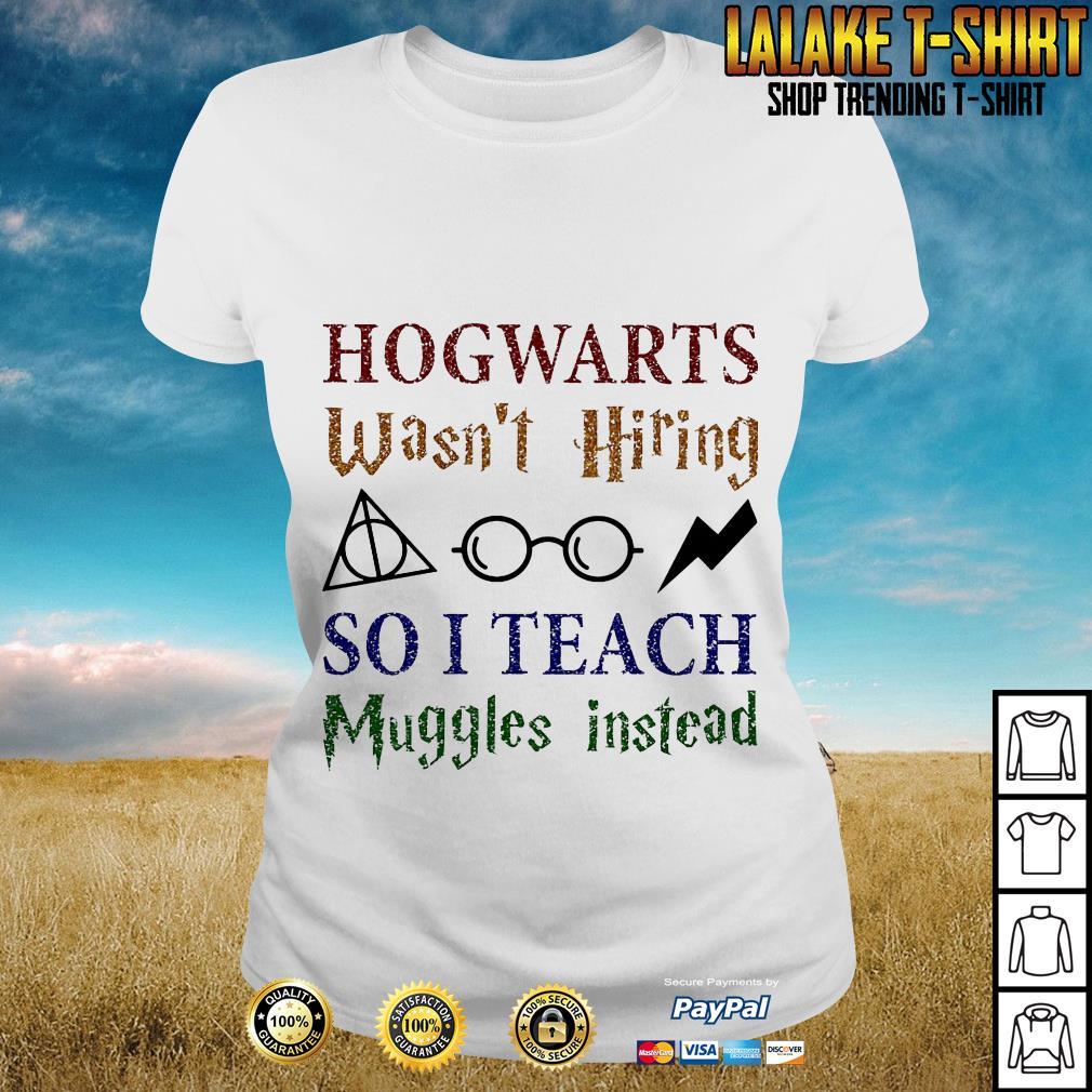 LGBT Hogwarts Wasn't Hiring So I Teach Muggles Harry Potter Teacher Ladies Tee