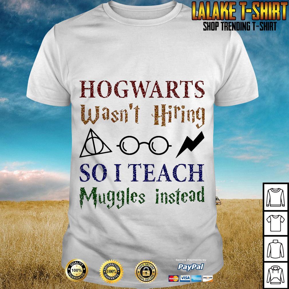LGBT Hogwarts Wasn't Hiring So I Teach Muggles Harry Potter Teacher shirt