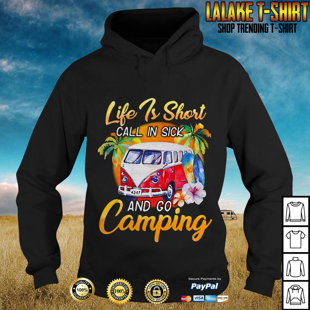 Life Is Short Call in Sick And Go Camping Hoodie
