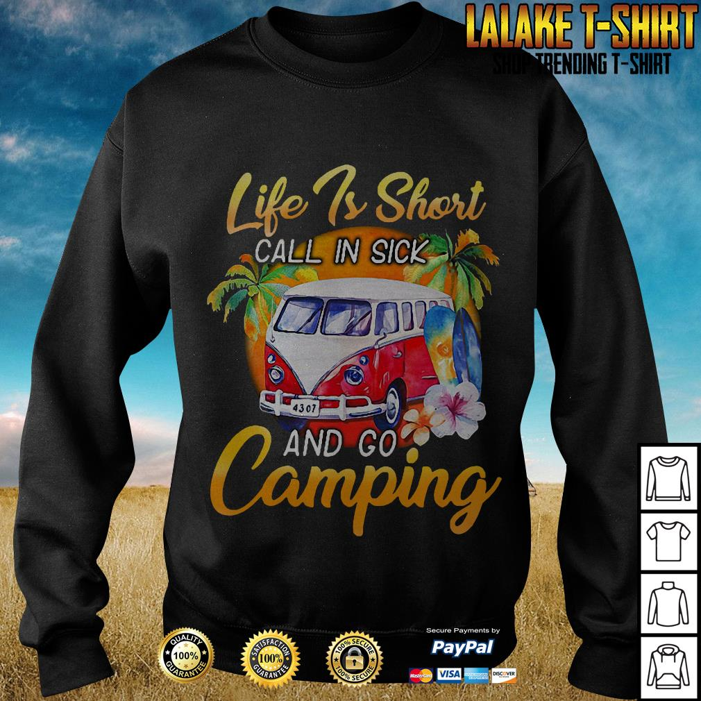 Life Is Short Call in Sick And Go Camping Sweater