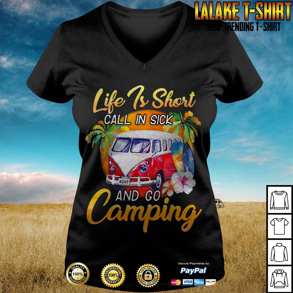 Life Is Short Call in Sick And Go Camping V neck T-shirt