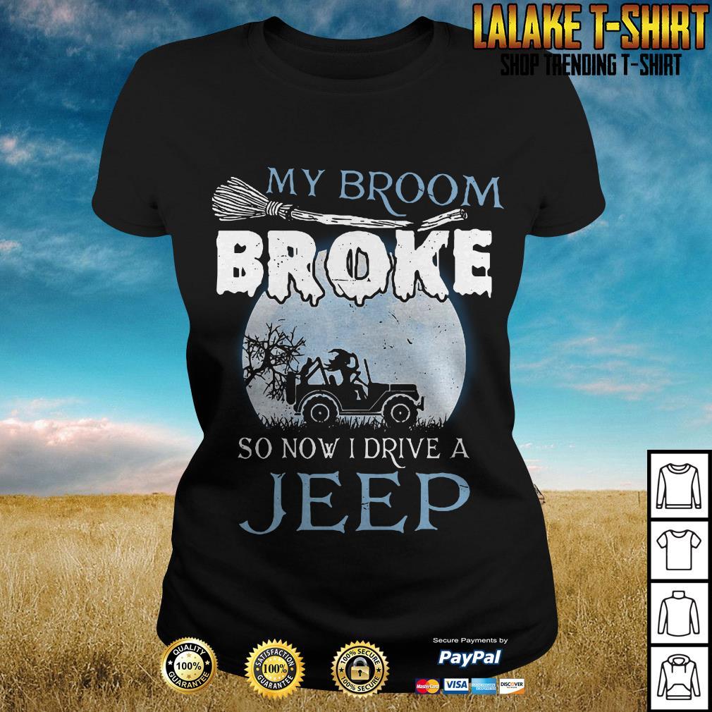 My Broom Broke So Now I Drive A Jeep Ladies Tee