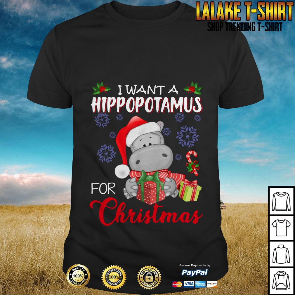 All I Want For Christmas Is A Hippopotamus.I Want A Hippopotamus For Christmas Hippo Shirt