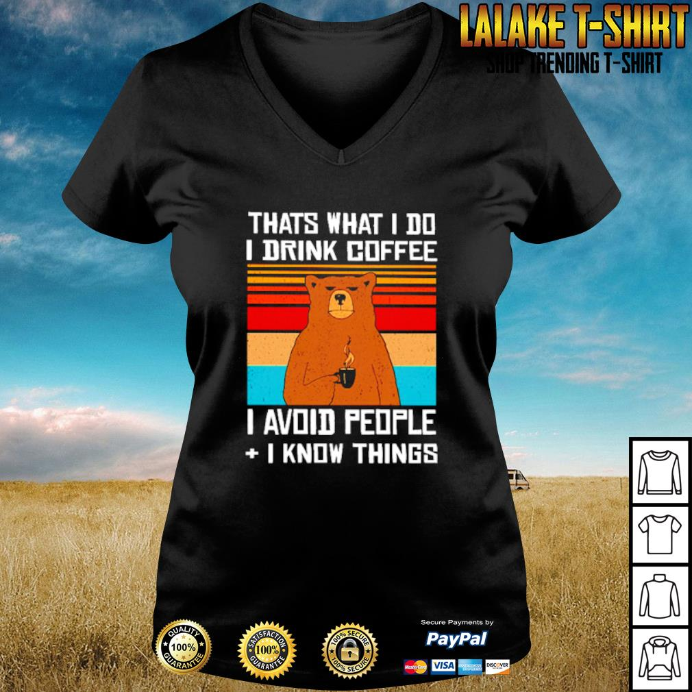 Bear That what I do I drink coffee I avoid people I know things s v-neck-t-shirt