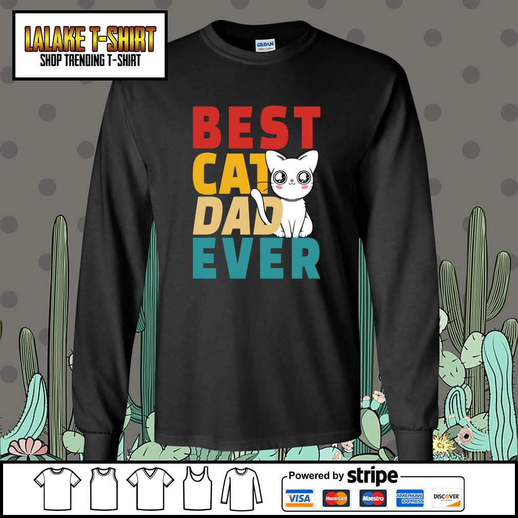 Best cat dad ever s longsleeve-tee