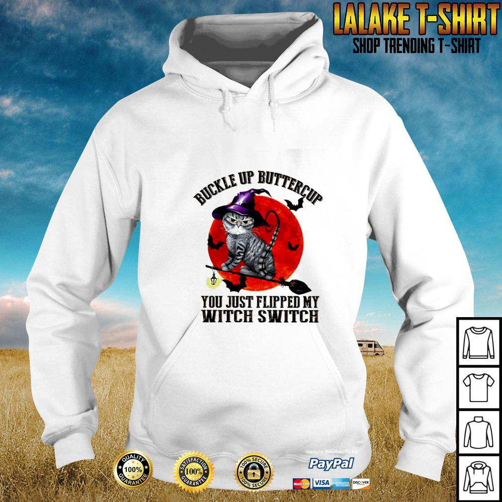 Cat buckle up buttercup you just flipped my witch switch blood moon s hoodie