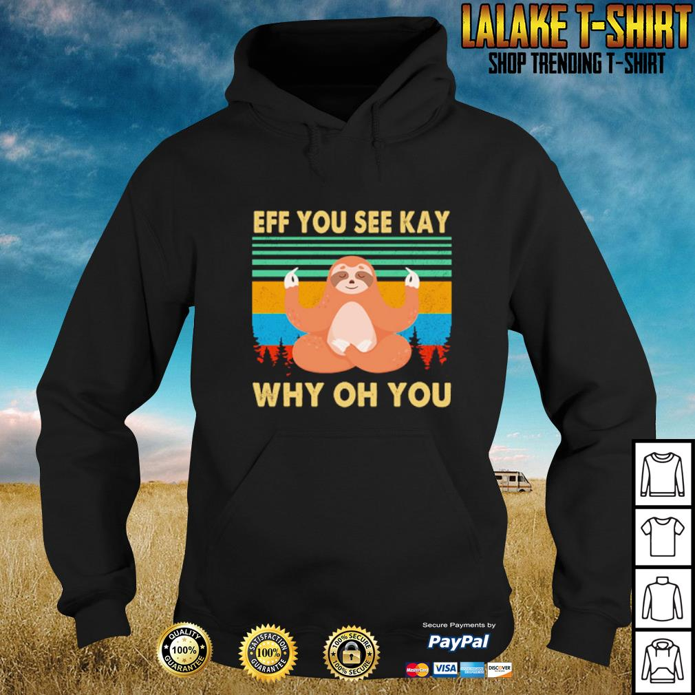 Sloth yoga Eff you see kay why oh you s hoodie