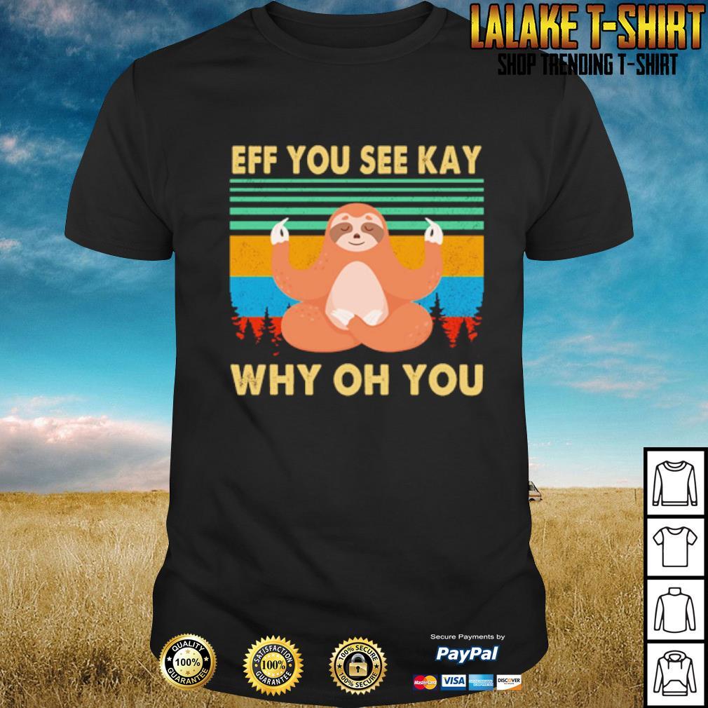 Sloth yoga Eff you see kay why oh you shirt