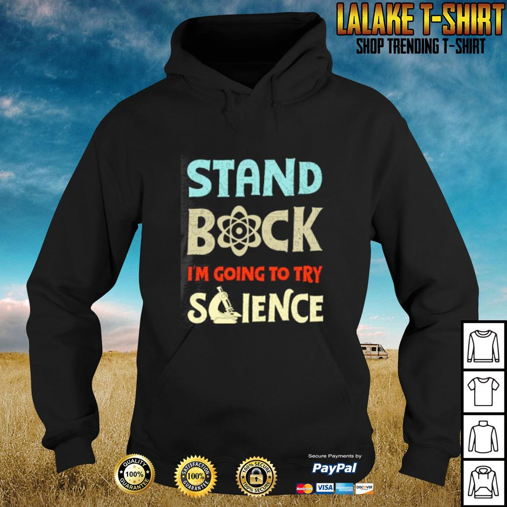 Stand back I'm going to try science s hoodie