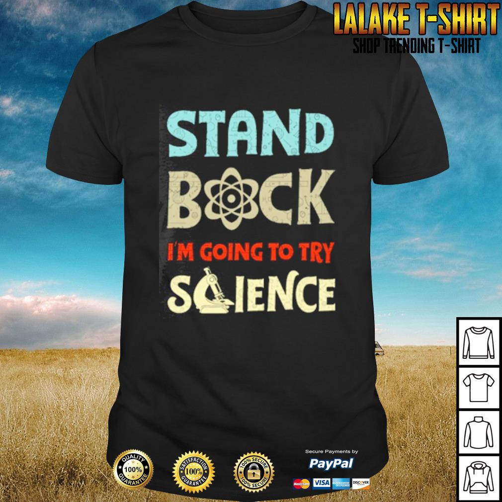 Stand back I'm going to try science shirt