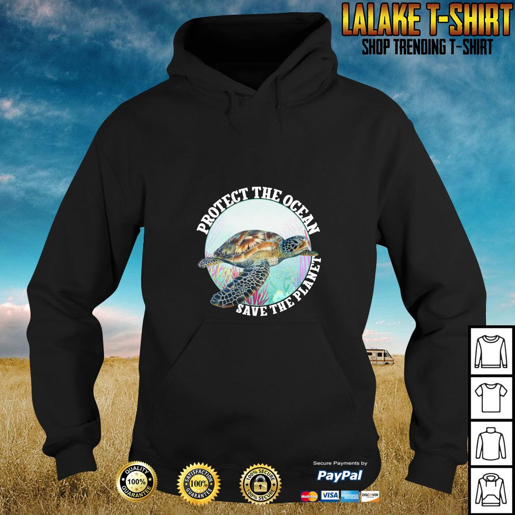 Turtle protect the ocean save the planet s hoodie
