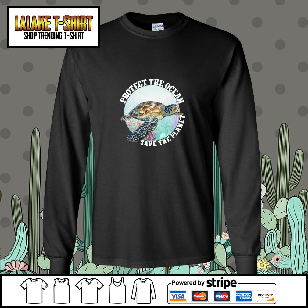 Turtle protect the ocean save the planet s longsleeve-tee