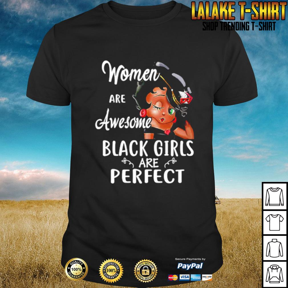 Women are awesome black girls are perfect shirt