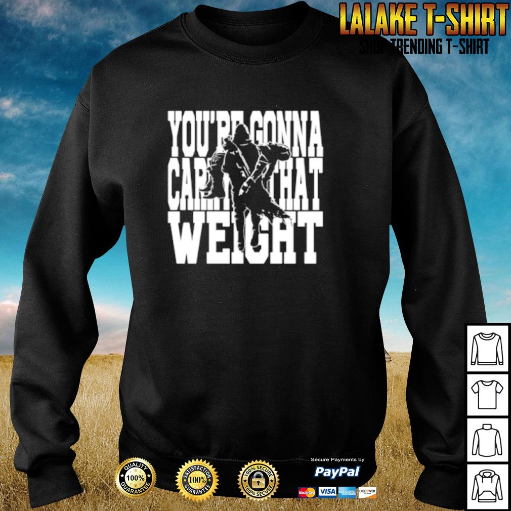 You're gonna carry that weight s sweater