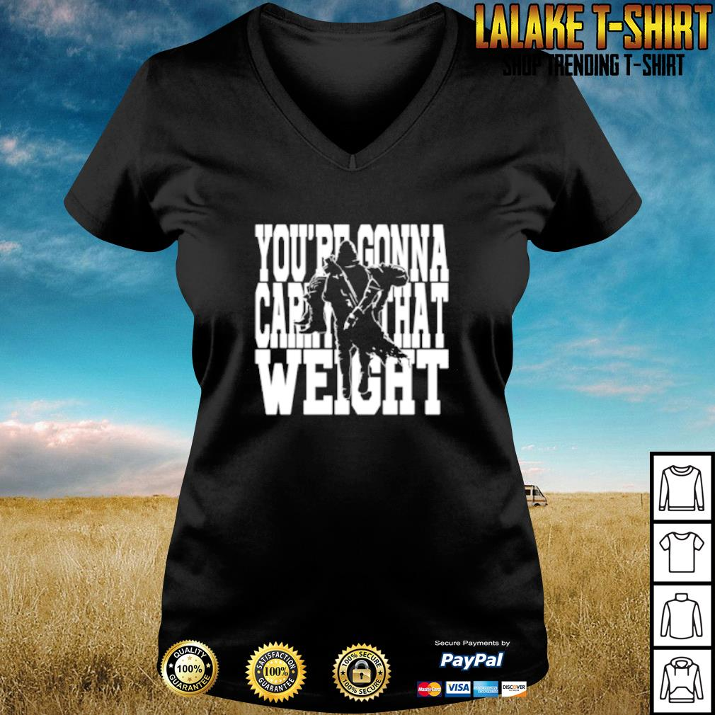 You're gonna carry that weight s v-neck-t-shirt