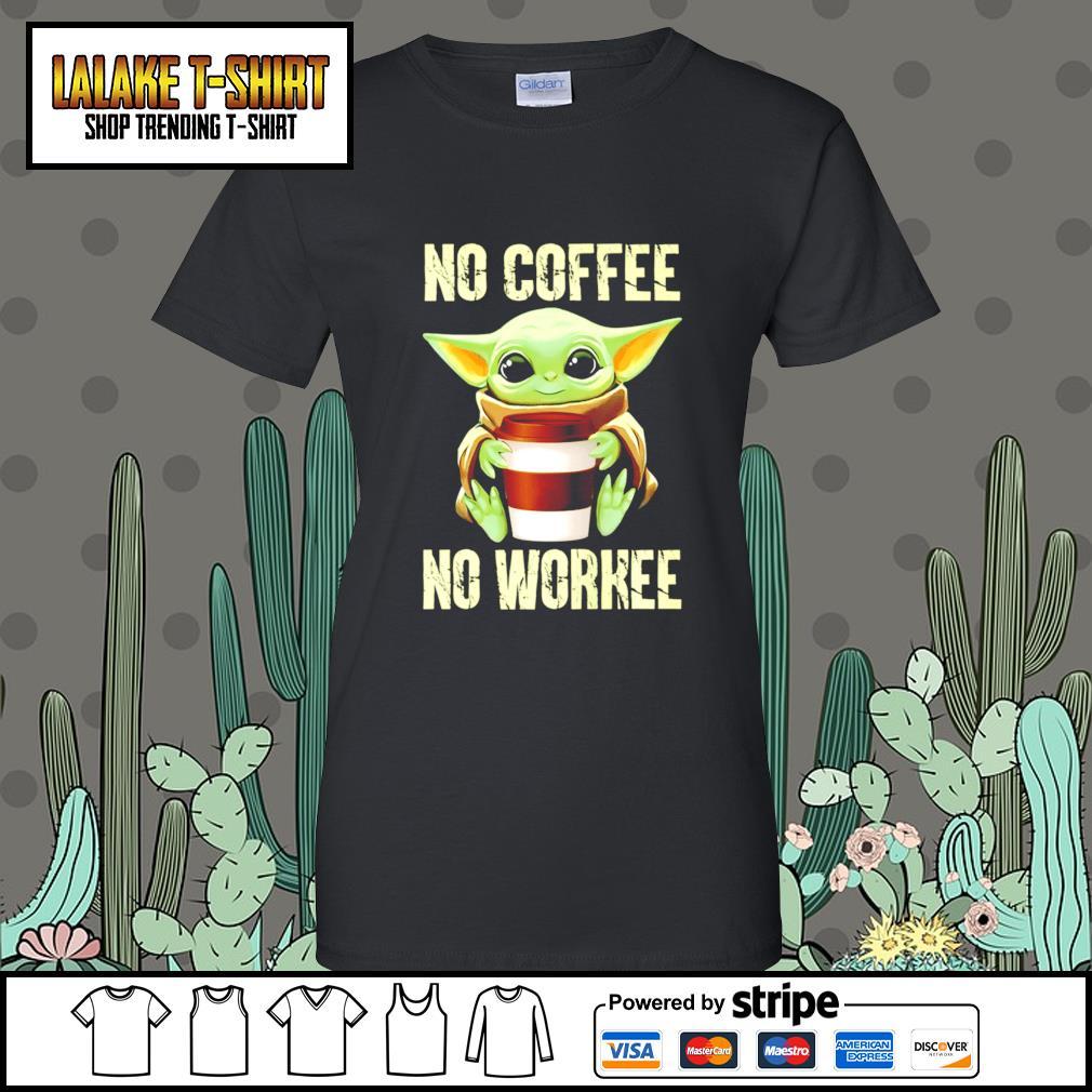 Baby Yoda no coffee no workee s Ladies-Tee