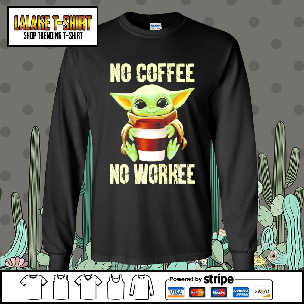 Baby Yoda no coffee no workee s Long-Sleeves-Tee