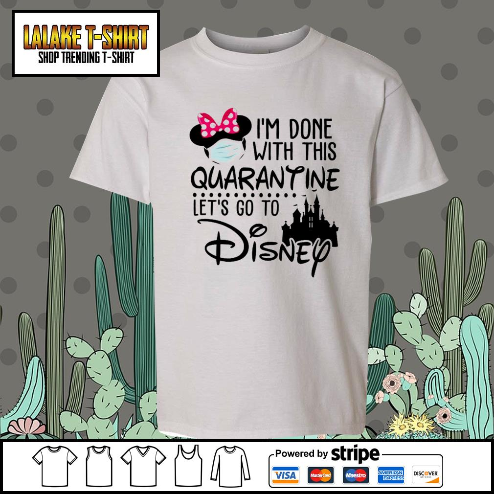 I'm done with this Quarantine let's go to Disney s Kid-T-shirt
