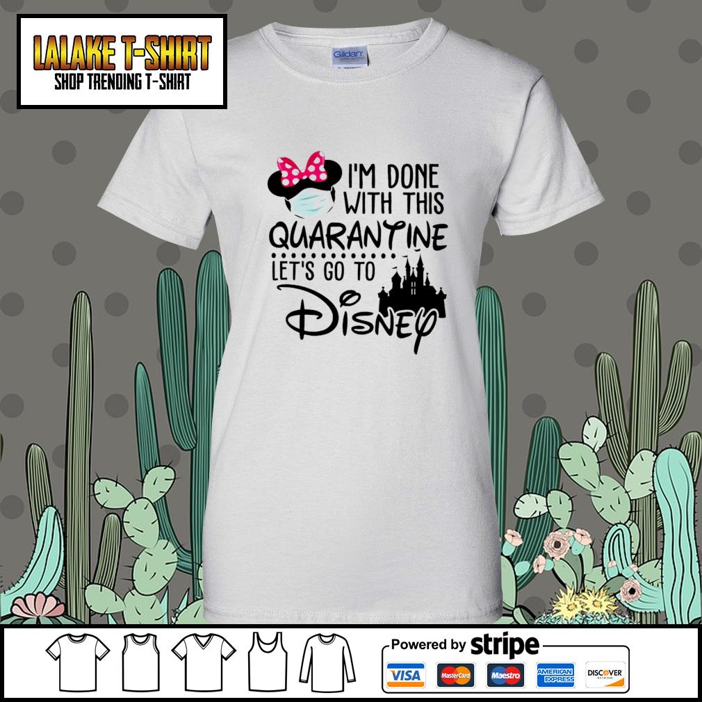 I'm done with this Quarantine let's go to Disney s Ladies-Tee