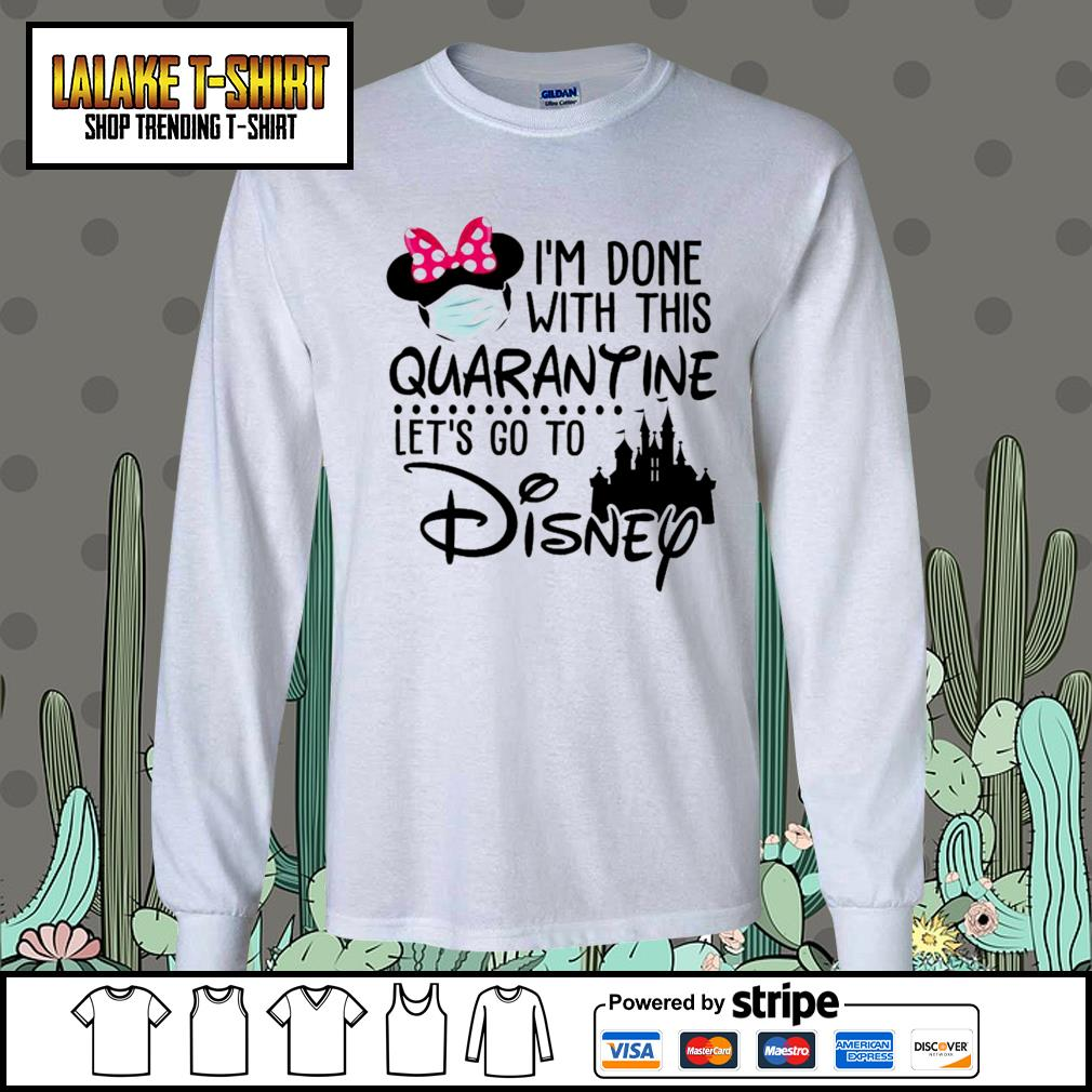 I'm done with this Quarantine let's go to Disney s Long-Sleeves-Tee