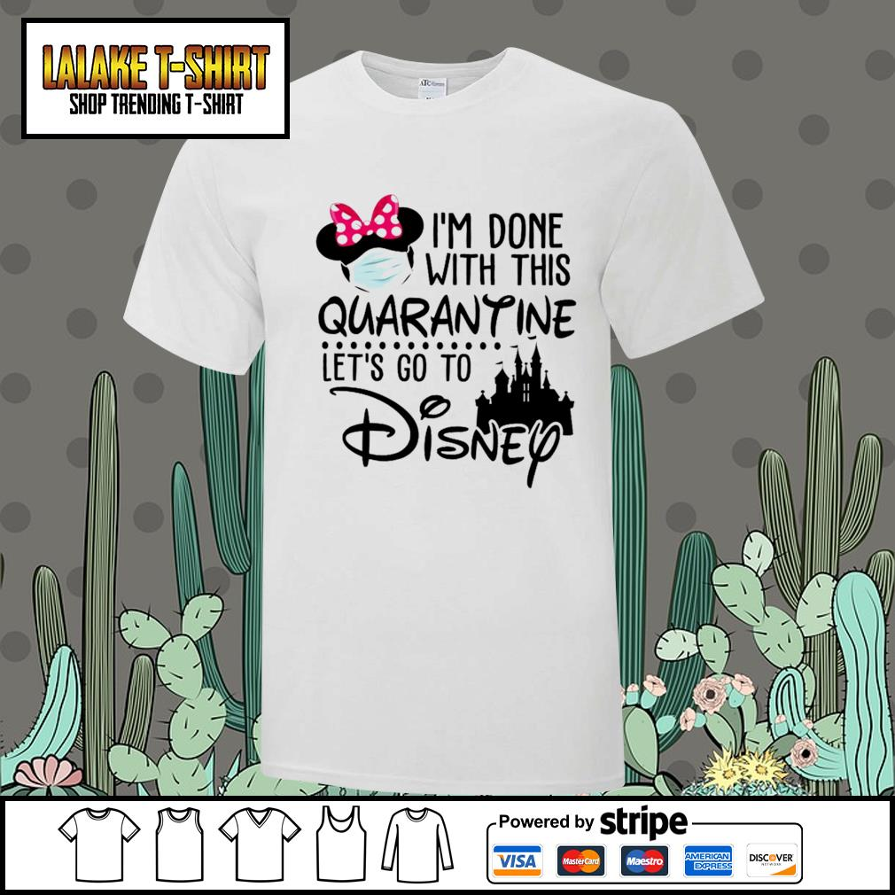 I'm done with this Quarantine let's go to Disney shirt