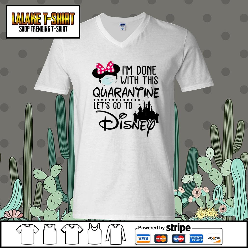 I'm done with this Quarantine let's go to Disney s V-neck-T-shirt