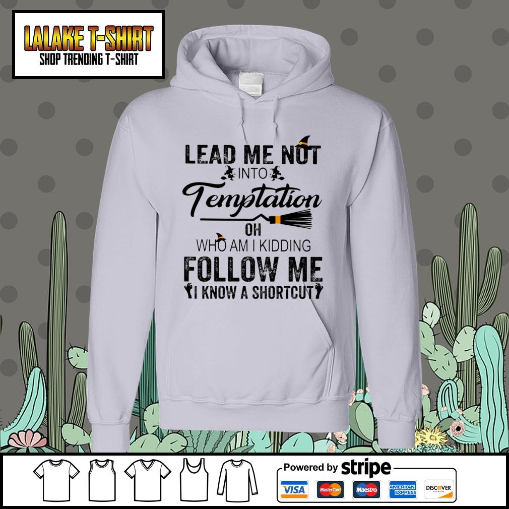 Lead me not into Temptation oh who am I kidding follow me I know a shortcut s Hoodie