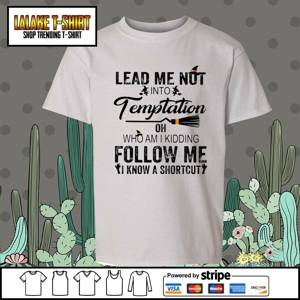 Lead me not into Temptation oh who am I kidding follow me I know a shortcut s Kid-T-shirt