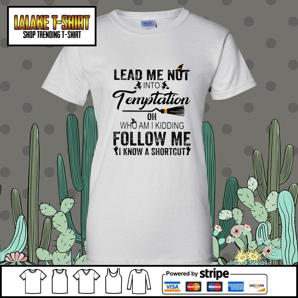 Lead me not into Temptation oh who am I kidding follow me I know a shortcut s Ladies-Tee