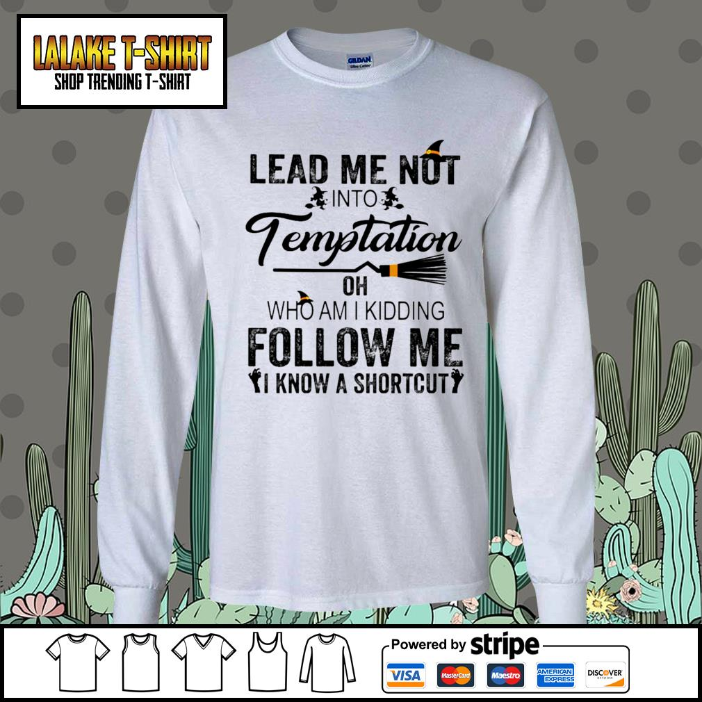 Lead me not into Temptation oh who am I kidding follow me I know a shortcut s Long-Sleeves-Tee