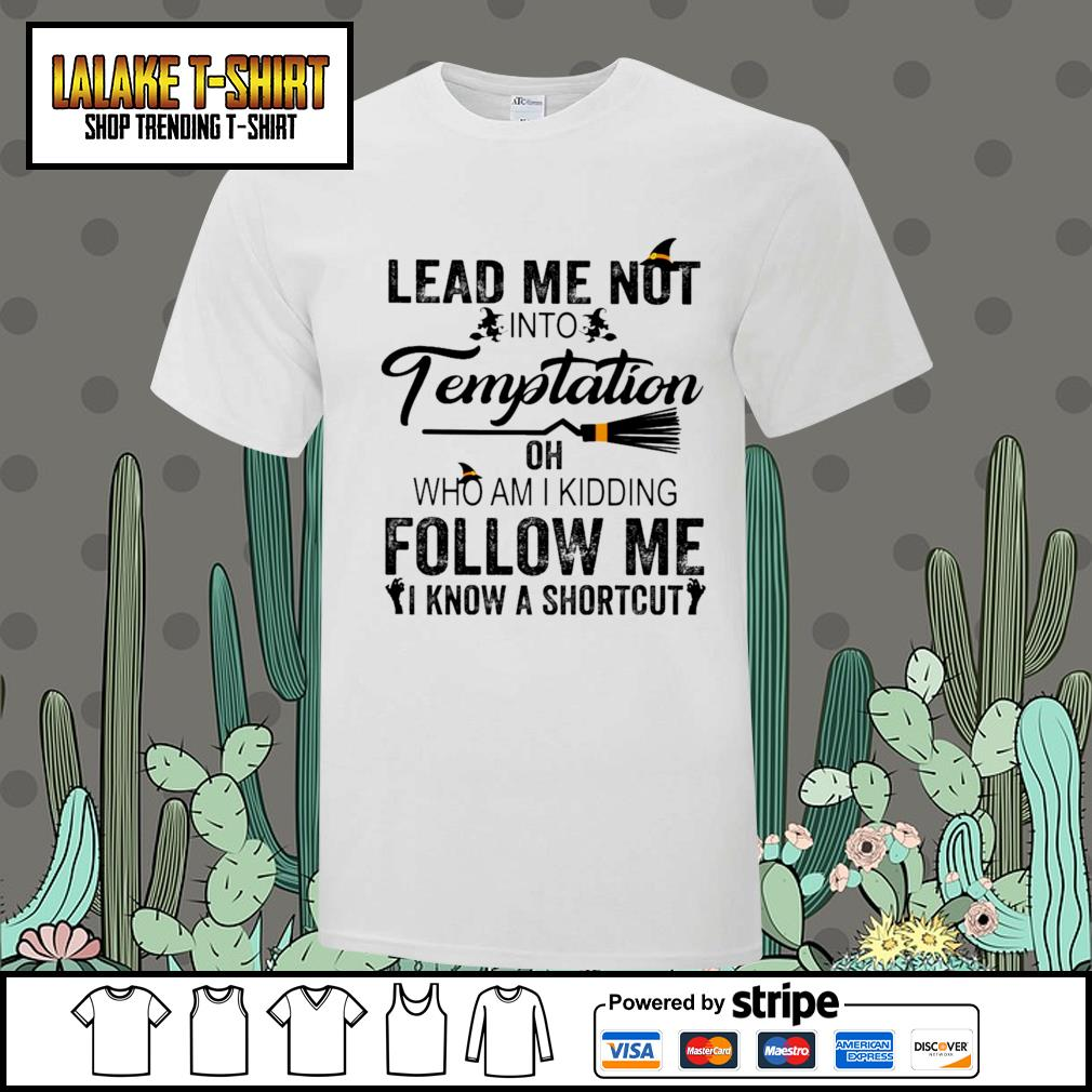 Lead me not into Temptation oh who am I kidding follow me I know a shortcut shirt