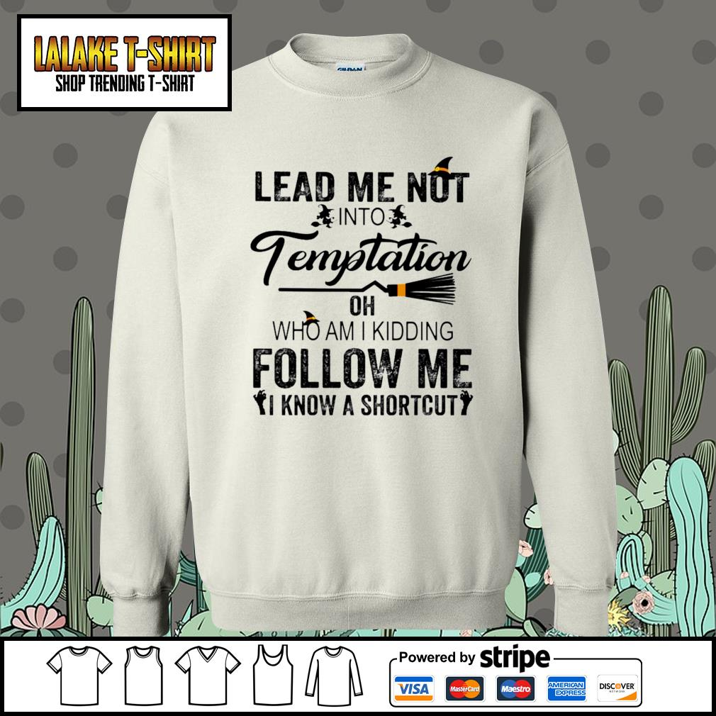 Lead me not into Temptation oh who am I kidding follow me I know a shortcut s Sweater