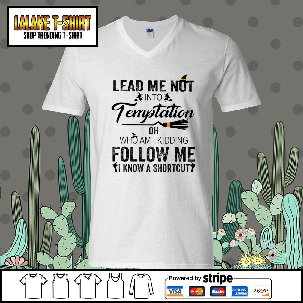 Lead me not into Temptation oh who am I kidding follow me I know a shortcut s V-neck-T-shirt