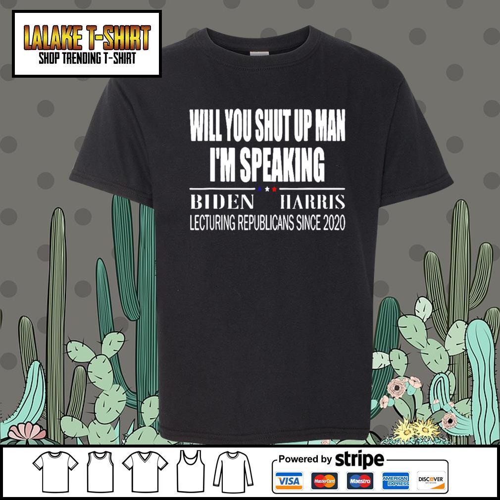 Will you shut up man I'm speaking Biden Harris lecturing republicans since 2020 s Kid-T-shirt